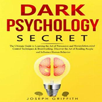 Dark Psychology Secret: The Ultimate Guide to Learning the