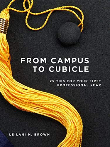 From Campus To Cubicle 25 Tips For Your First Professional