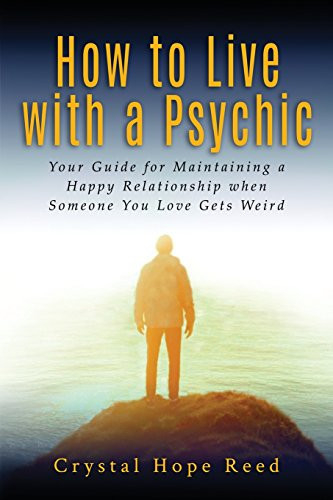 How to Live with a Psychic Your Guide for Maintaining a