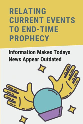 Relating Current Events To End-Time Prophecy Information